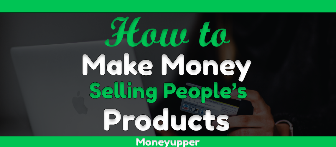 make-money-selling-other-peoples-products-online