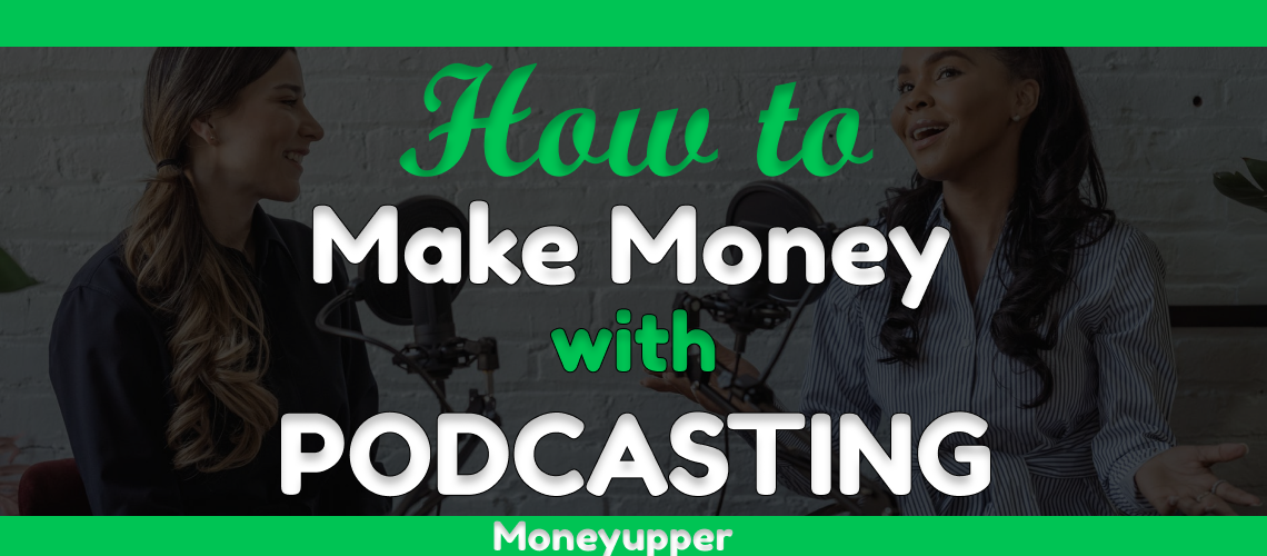 how-to-make-money-by-podcasting-moneyupper