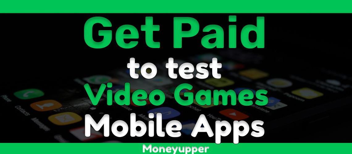 Get paid to test video games and mobile apps